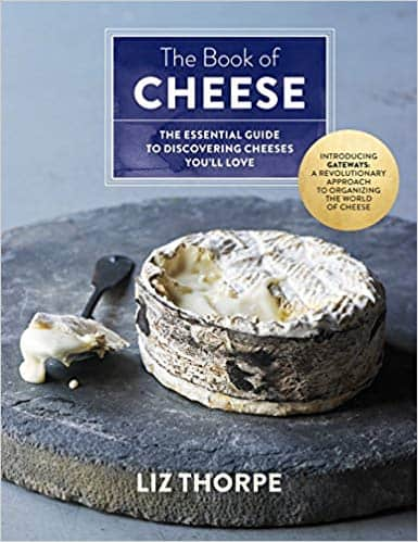 Liz Thorpe - The Book of Cheese: The Essential Guide to Discovering Cheeses You'll Love (Hardcover Edition)