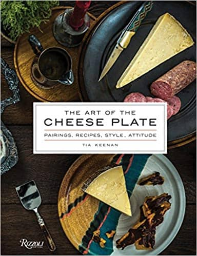 Tia Keenan's and Noah Fecks' The Art of the Cheese Plate: Pairings, Recipes, Style, Attitude (Hardcover Edition)
