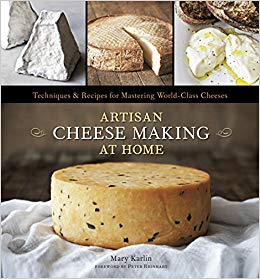 Mary Karlin and Ed Anderson's Artisan Cheese Making at Home: Techniques & Recipes for Mastering World-Class Cheeses (Hardcover Edition)