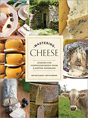 Max McCalman and David Gibbons' Mastering Cheese: Lessons for Connoisseurship from a Maître Fromager (Hardcover Edition)
